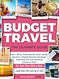 BUDGET TRAVEL - The Ultimate Guide: How I left an international music career, became a Digital Nomad and began exploring the most amazing places on earth ... $50 a day....and how YOU can (English Edition)