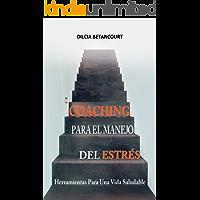 Coaching Para El Manejo Del Estres: Herramientas Para Una Vida Saludable