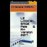 LE LOGICIEL SAGE Paie  & RH   Version 2017 Tome 1   1 ère Edition: Cours,exercices et corrections 2017