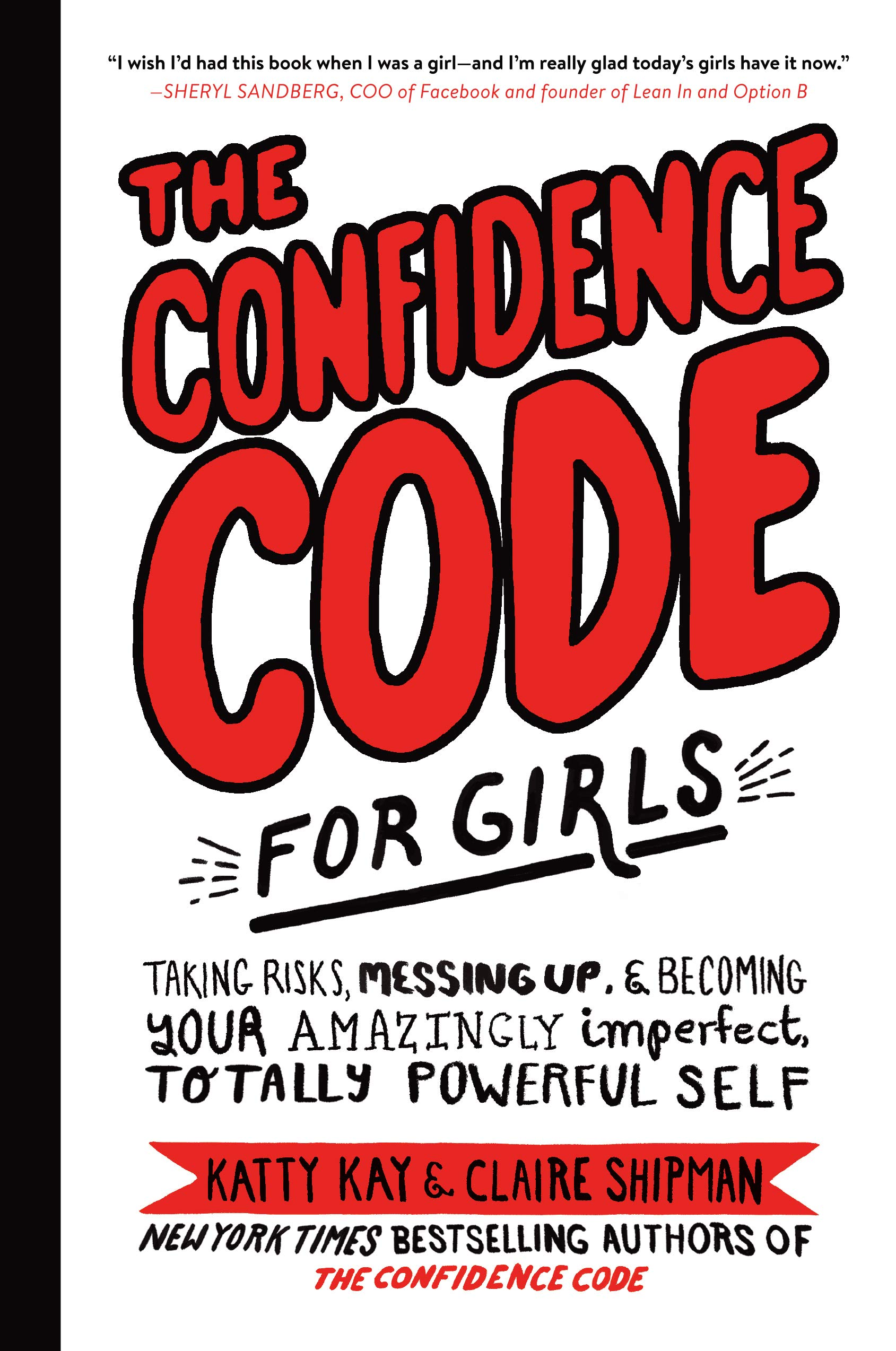 The Confidence Code for Girls  Taking Risks, Messing Up, and Becoming Your  Amazingly Imperfect, Totally Powerful Self  Katty Kay, Claire Shipman, ... b0dc599e2f