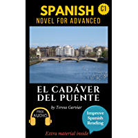 Spanish short stories for advanced (C1) El cadáver del puente. Downloadable Audio included. Vol 6. Spanish edition.: Learn Spanish. Improve Spanish Reading. Graded readings. Novel. Aprender español.