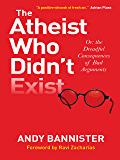 The Atheist Who Didn't Exist: Or the dreadful consequences of bad arguments