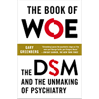 The Book of Woe: The DSM and the Unmaking of Psychiatry (English Edition)