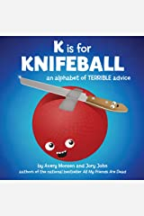 K is for Knifeball: An Alphabet of Terrible Advice Kindle Edition