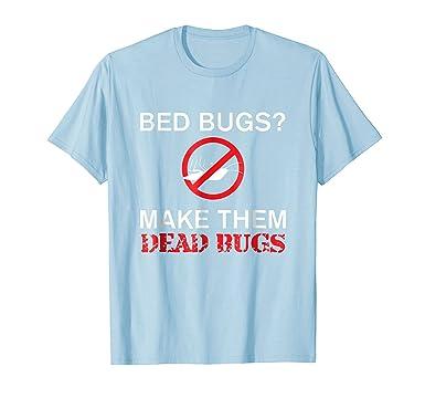 Amazon Com Bed Bugs Make Them Dead Bugs Funny Joke Weird T Shirt