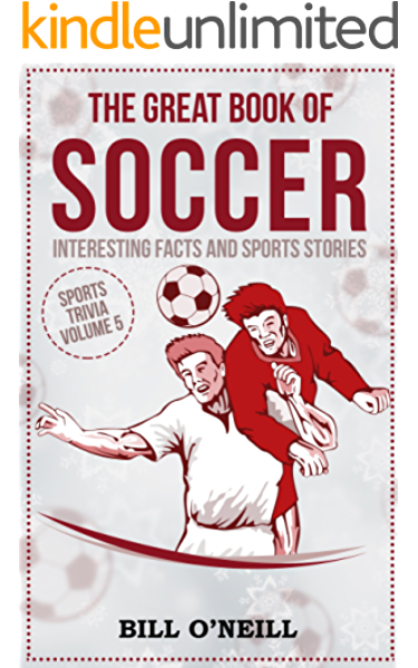 The Great Book Of Soccer Interesting Facts And Sports Stories Sports Trivia 5 Kindle Edition By O Neill Bill Reference Kindle Ebooks Amazon Com
