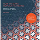 How to Make Repeat Patterns: A Guide for Designers, Architects and Artists