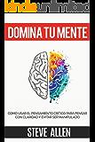 Domina tu mente - Cómo usar el pensamiento crítico, el escepticismo y la lógica para pensar con claridad y evitar ser manipulado: Técnicas probadas para ... de decisiones inteligentes (Spanish Edition)