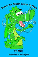 Danny the Dragon Learns to Floss: (A humorous hygiene book for boys age 3-5) Kindle Edition