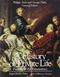 A History of Private Life, Volume III: Passions of the Renaissance (History of Private Life (Paperback))