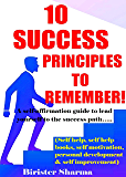 10 Success Principles to Remember….: A self-affirmation guide to lead yourself to the success path….(self help, self help books,self motivation, personal development, self improvement)