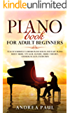 PIANO BOOK FOR ADULT BEGINNERS: Teach Yourself Famous Piano Solos and Easy Piano Sheet Music, Vivaldi, Handel, Music Theory, Chords, Scales, Exercises