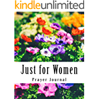 Just for Women Prayer Journal: A Four Month Guide To Prayer
