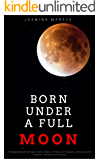 Born Under A Full Moon: A Supernatural Fantasy Horror Story of Hell and Heaven, Demons and Humans, Ghosts and Fairies (Prophecy of Doom Book 1)