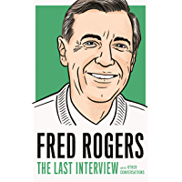 Fred Rogers: The Last Interview: and Other Conversations (The Last Interview Series)