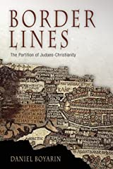Border Lines: The Partition of Judaeo-Christianity (Divinations: Rereading Late Ancient Religion) Paperback