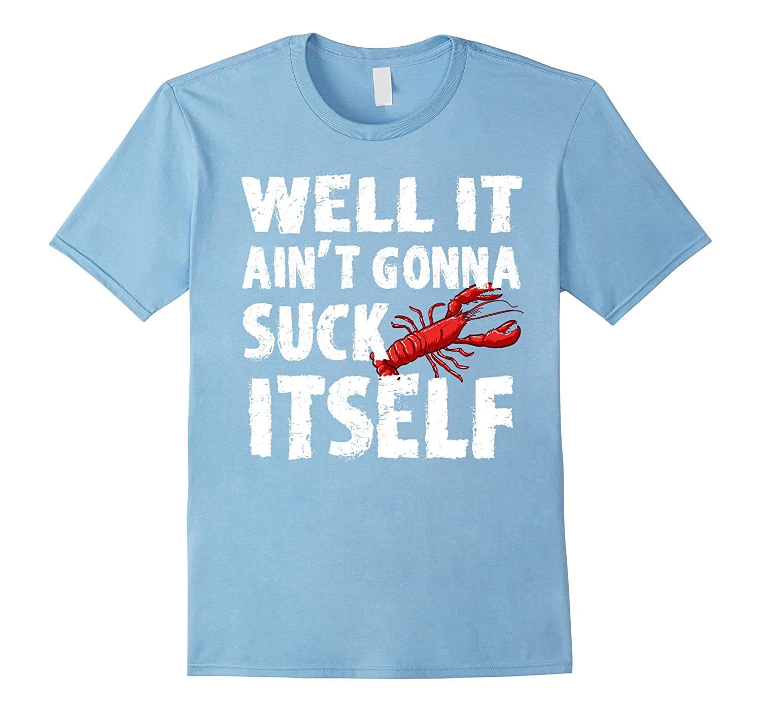 Well It Aint Gonna Suck Itself Tshirt - Funny Crawfish Shirt-Vaci