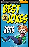 Jokes : Best Jokes 2016 (Jokes, Funny Jokes, Funny Books, Best jokes, Jokes for Kids and Adults) (English Edition)