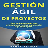 Gestion Agil De Proyectos [Agile Project Management]: Guia de Inicio Rapido Para Principiantes Y Como Implementar Agile Paso A Paso (Agile Project Management in Spanish/ Agile Project Management en Español)