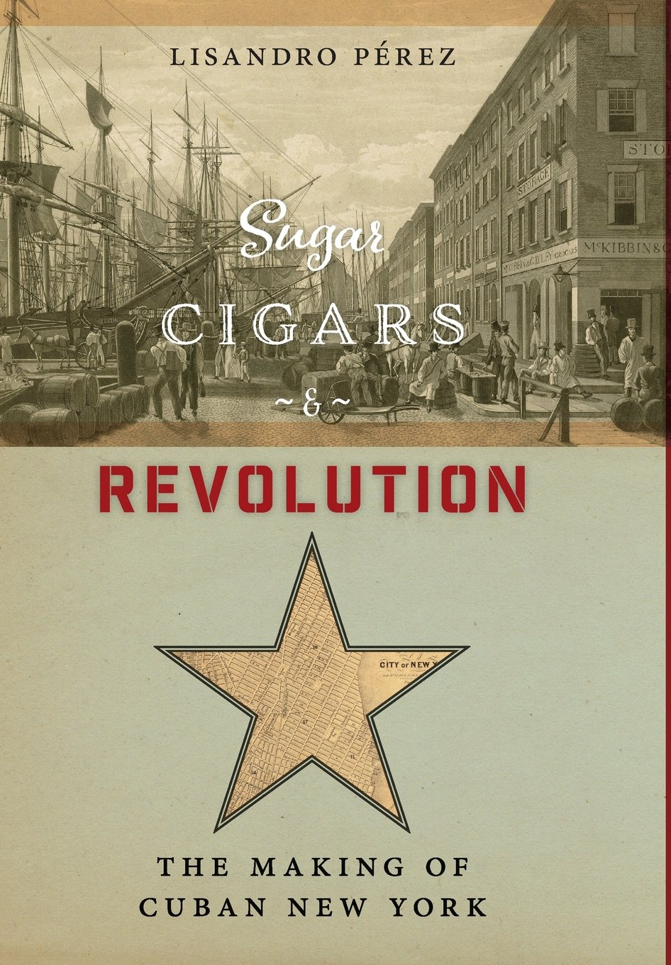 Sugar, Cigars, and Revolution: The Making of Cuban New York pdf
