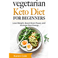 Vegetarian Keto Diet for Beginners: Lose Weight, Boost Brain Power, and Increase Your Energy (English Edition)