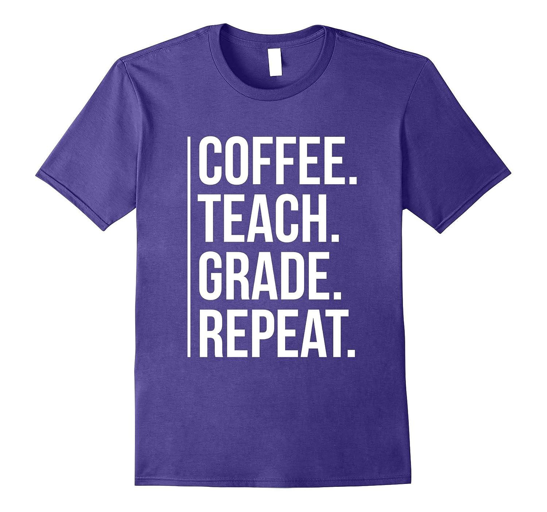 Coffee Teach Grade Repeat Tshirt A Teachers Life Shirt-FL