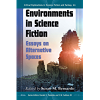Environments in Science Fiction: Essays on Alternative Spaces (Critical Explorations in Science Fiction and Fantasy Book 44)