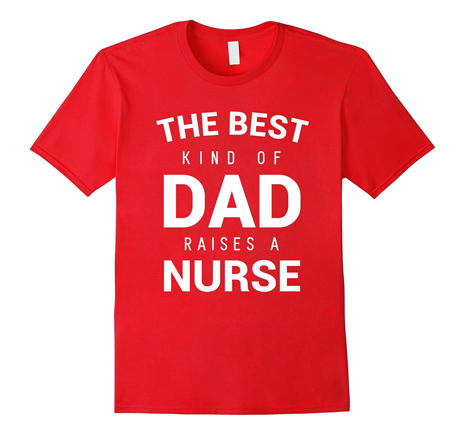 Best Dad Raises a Nurse Shirt Fathers Day Gift from Daughter-PL