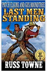 "Patch Elkins And Gus Roundtree: The Last Men Standing: A Western From The Author of ""Patch: United States Marshal: Wanted Dead"" (The U.S. Marshal Arliss ... Elkins Western Adventure Series Book 2) Kindle Edition"