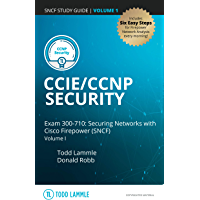 CCIE/CCNP Security Exam 300-710: Securing Networks with Cisco Firepower (SNCF): Volume I (Todd Lammle Authorized Study…