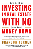 The Book on Investing In Real Estate with No (and Low) Money Down: Creative Strategies for Investing in Real Estate…