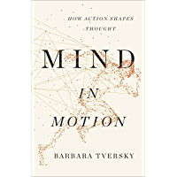 Mind in Motion: How Action Shapes Thought (English Edition)
