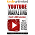 YouTube Marketing: From 0 to 100K Subscribers - How to Grow your Channel and Make Much More Money