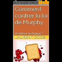 Comment contrer la loi de Murphy: et attirer la chance !