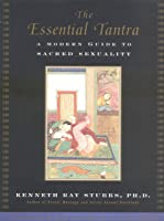 The Essential Tantra: A Modern Guide To Sacred