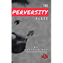 THE PERVERSITY PLAYS: 80 TEETH, 4 FEET, 500 POUNDS * CHAT * PASSPORT (PLAY SERIES Book 5) May 9, 2018