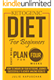 Ketogenic Diet: How To Embark On Your Ketogenic Journey Successfully As A Beginner & Achieve Amazing Results
