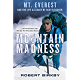 Mountain Madness:: Scott Fischer, Mount Everest, and a Life Lived on High