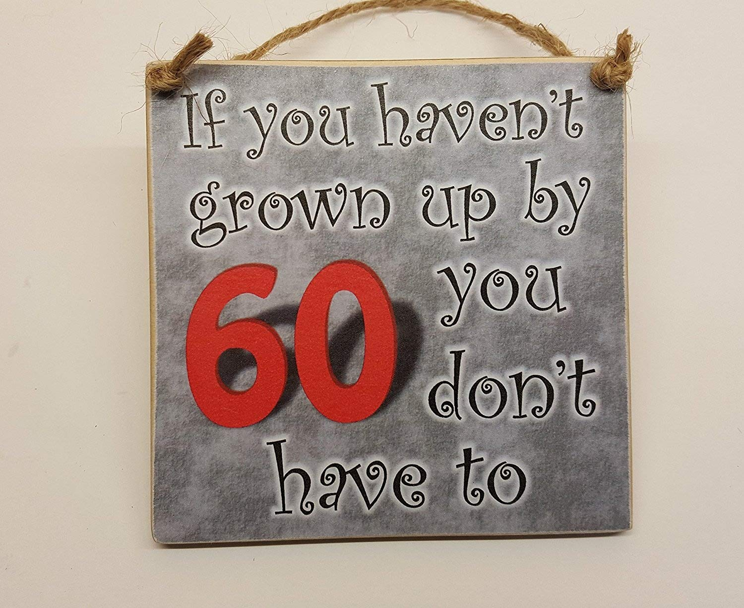 HmHome Hanging Plaque If You Havent Grown Up By 60 Dont Have ToWooden 60th Birthday Gift For Men Women Dad Sister Brother Friend Amazoncouk