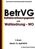 Betriebsverfassungsgesetz (BetrVG) und Erste Verordnung zur Durchführung des Betriebsverfassungsgesetzes (Wahlordnung - WO) plus § 613a BGB - E-Book   - Stand: 13. April 2014