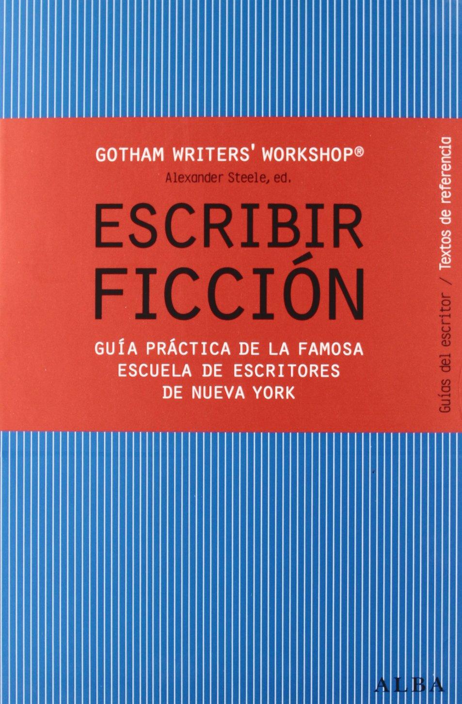 Escribir ficción: Guía práctica de la famosa escuela de escritores ...