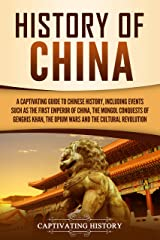 History of China: A Captivating Guide to Chinese History, Including Events Such as the First Emperor of China, the Mongol Conquests of Genghis Khan, the Opium Wars, and the Cultural Revolution Kindle Edition