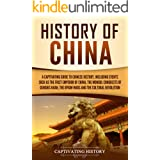 History of China: A Captivating Guide to Chinese History, Including Events Such as the First Emperor of China, the Mongol Con