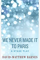 We Never Made it to Paris Kindle Edition