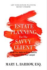 Estate Planning for the Savvy Client: What You Need to Know Before You Meet With Your Lawyer (Savvy Client Series Book 1) Kindle Edition