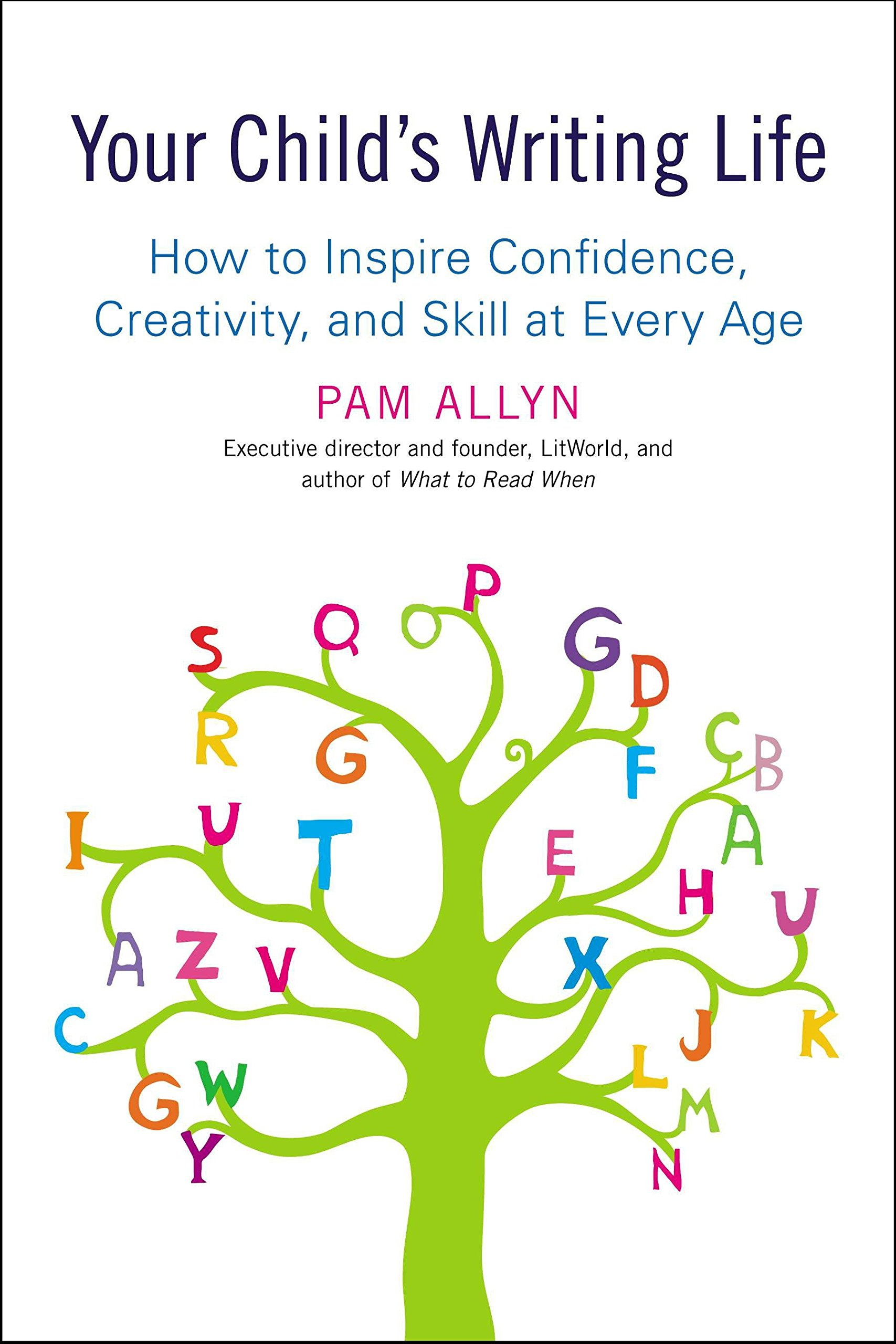 Your Child's Writing Life: How to Inspire Confidence, Creativity, and Skill at Every Age by Avery