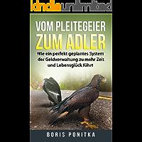 Vom Pleitegeier zum Adler: Wie ein perfekt geplantes System der Geldverwaltung zu mehr Zeit und Lebensglück führt.