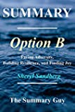 Summary - Option B:: By Sheryl Sandberg - Facing Adversity, Building Resilience, and Finding Joy (Option B: A Complete Summary - Book, Paperback, Hardcover, Summary Book 1)