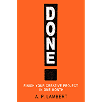 Done!: Finish Your Creative Project in One Month