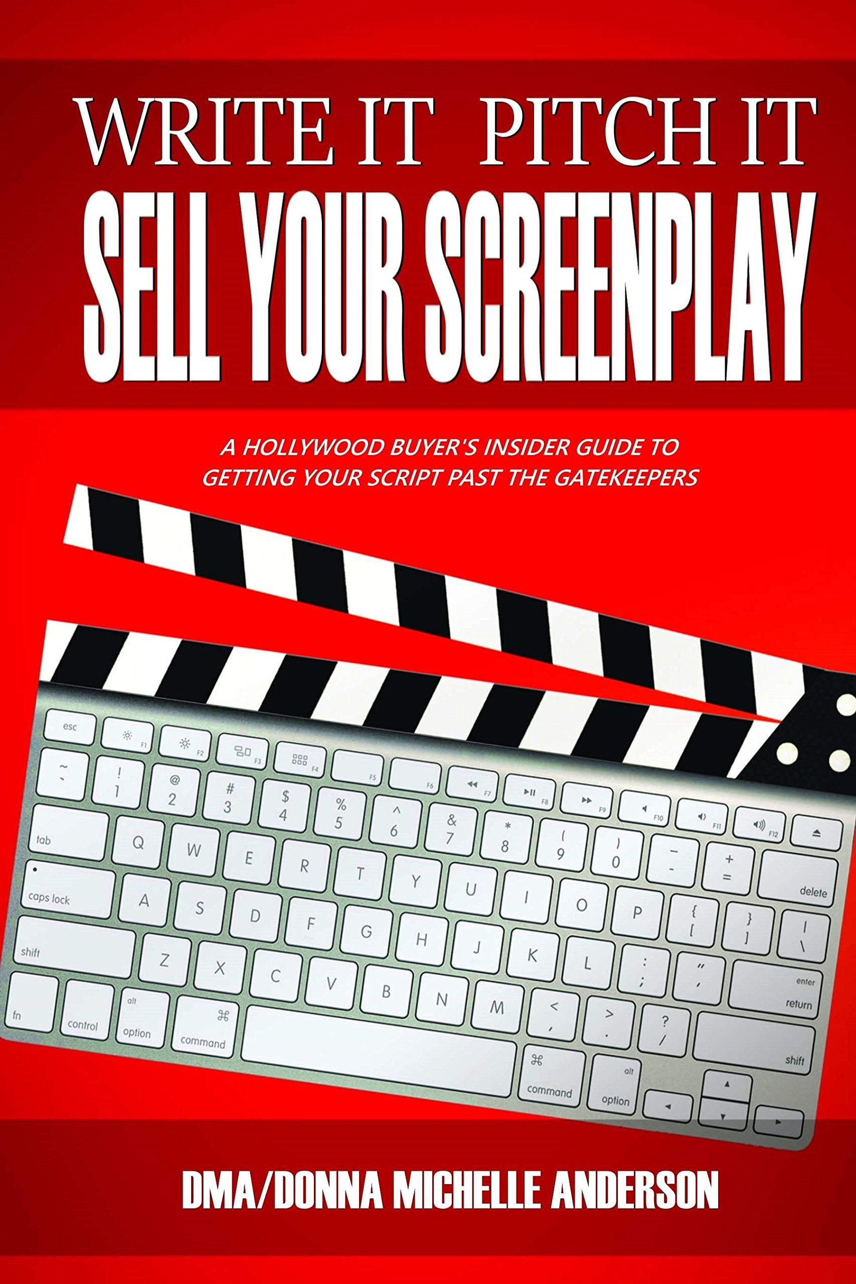 write it pitch it sell your screenplay a hollywood buyer s rh amazon com